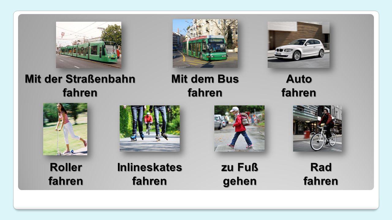 Radfahren Mit der Straßenbahn fahren zu Fuß gehenRollerfahren Inlineskates fahren Mit dem Bus fahrenAutofahren