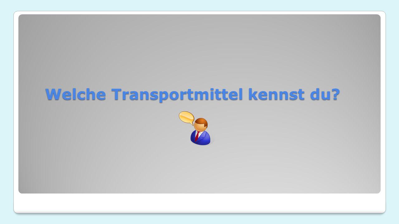 Welche Transportmittel kennst du