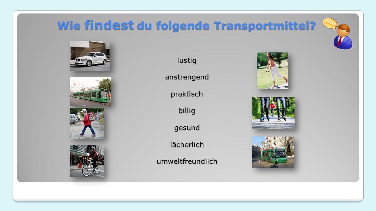 Wie findest du folgende Transportmittel.