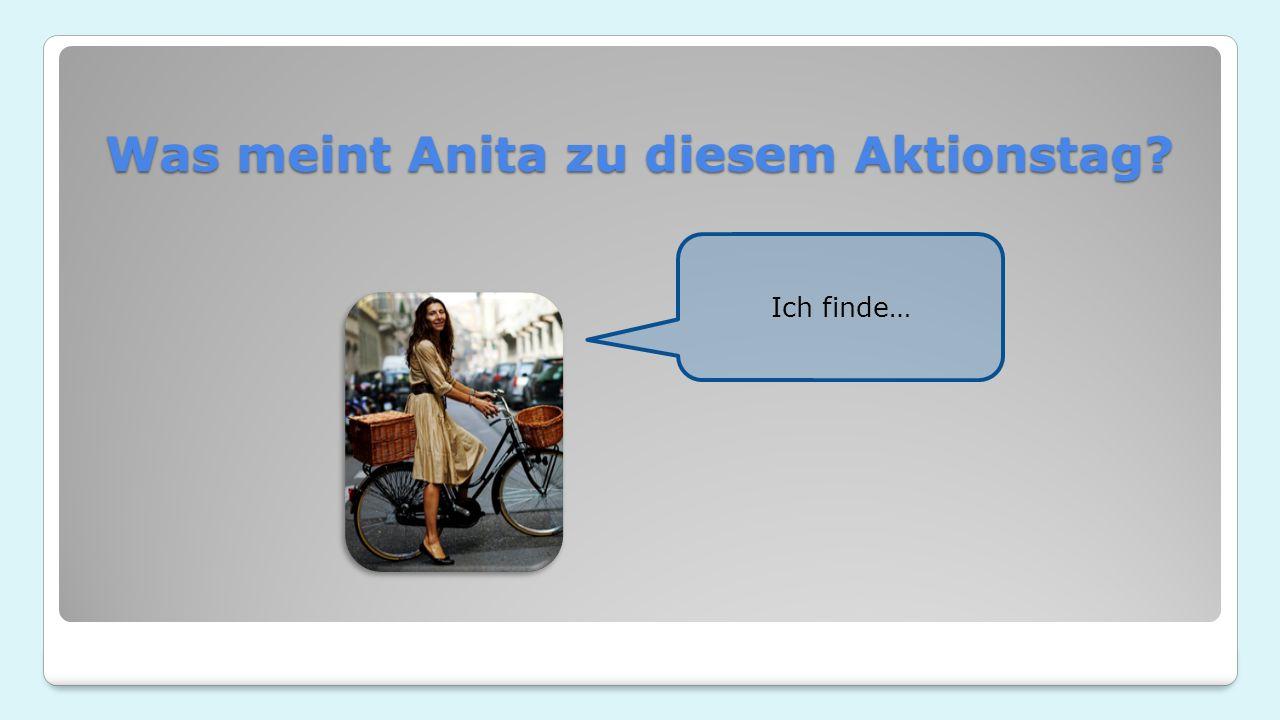 Ich finde… Was meint Anita zu diesem Aktionstag