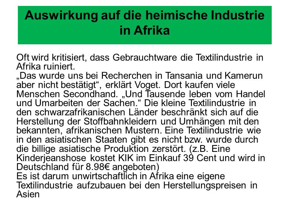 Auswirkung auf die heimische Industrie in Afrika Oft wird kritisiert, dass Gebrauchtware die Textilindustrie in Afrika ruiniert.