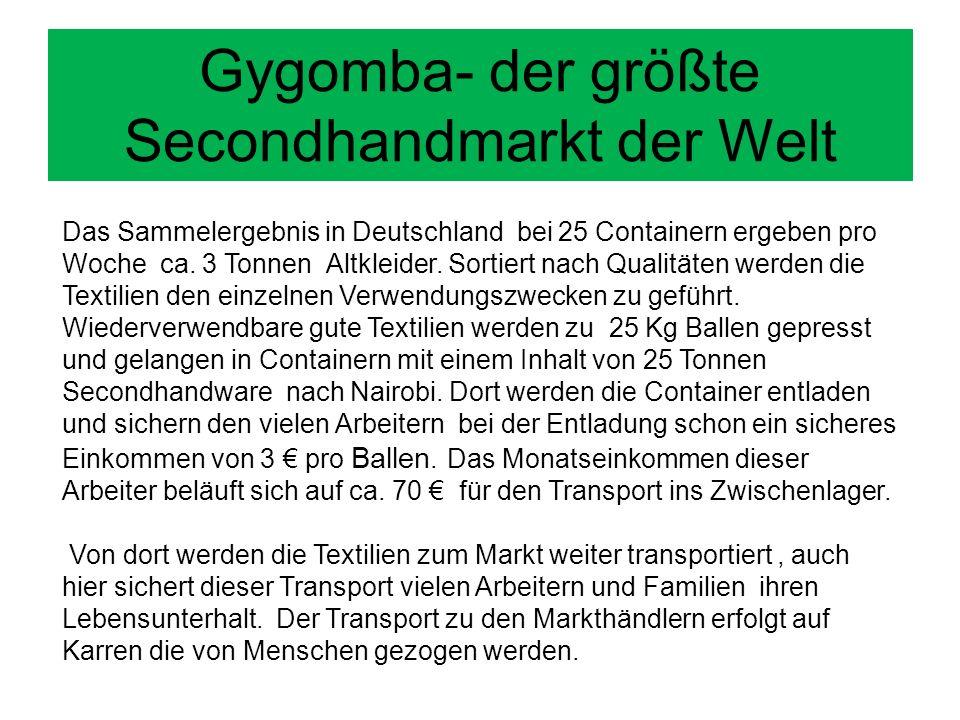 Gygomba- der größte Secondhandmarkt der Welt Das Sammelergebnis in Deutschland bei 25 Containern ergeben pro Woche ca. 3 Tonnen Altkleider. Sortiert n