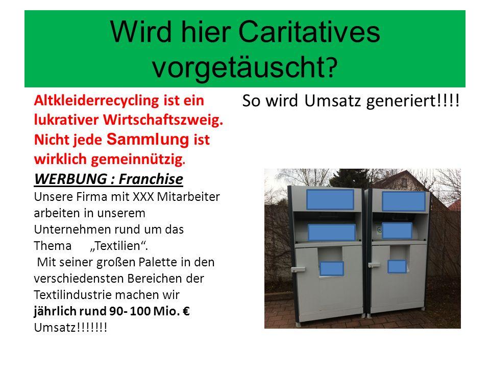 Wird hier Caritatives vorgetäuscht ? So wird Umsatz generiert!!!! Altkleiderrecycling ist ein lukrativer Wirtschaftszweig. Nicht jede Sammlung ist wir