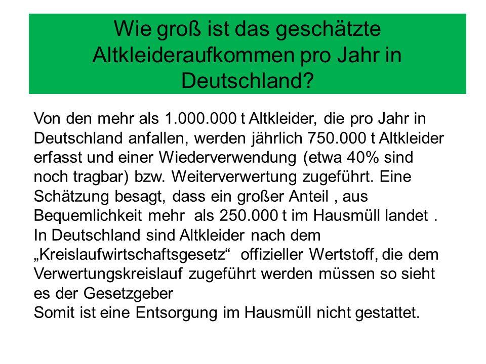 Wie groß ist das geschätzte Altkleideraufkommen pro Jahr in Deutschland? Von den mehr als 1.000.000 t Altkleider, die pro Jahr in Deutschland anfallen