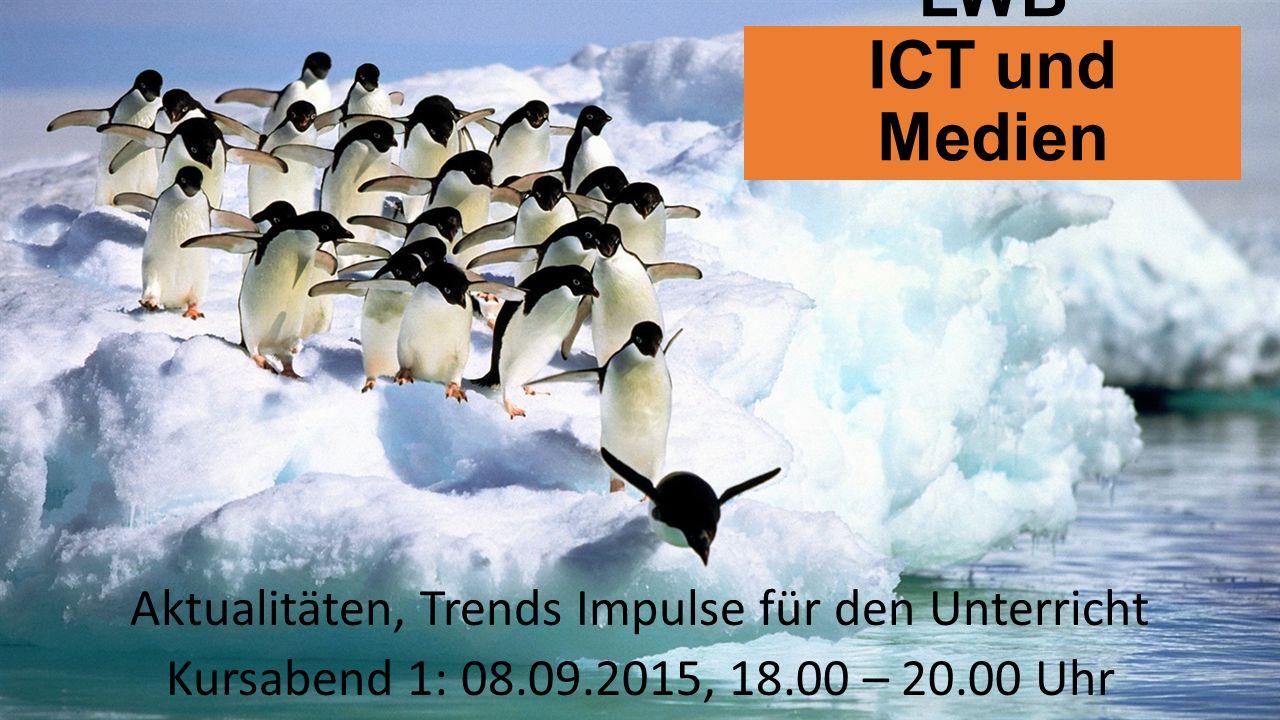 LWB ICT und Medien Aktualitäten, Trends Impulse für den Unterricht Kursabend 1: 08.09.2015, 18.00 – 20.00 Uhr