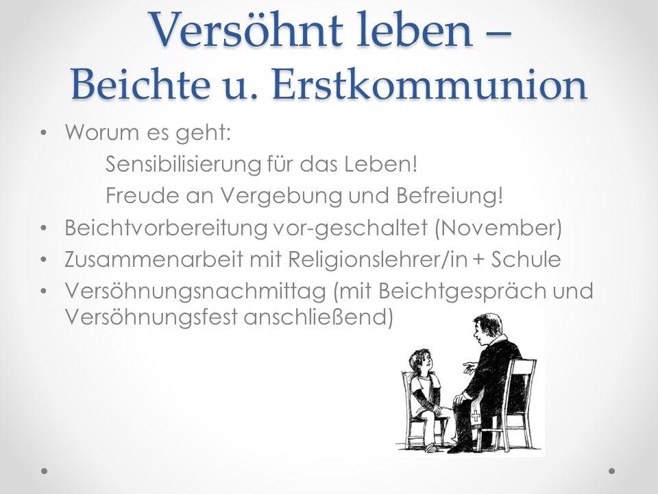 Versöhnt leben – Beichte u. Erstkommunion Worum es geht: Sensibilisierung für das Leben! Freude an Vergebung und Befreiung! Beichtvorbereitung vor-ges