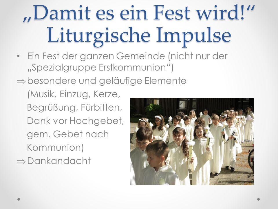 """""""Damit es ein Fest wird!"""" Liturgische Impulse Ein Fest der ganzen Gemeinde (nicht nur der """"Spezialgruppe Erstkommunion"""")  besondere und geläufige Ele"""