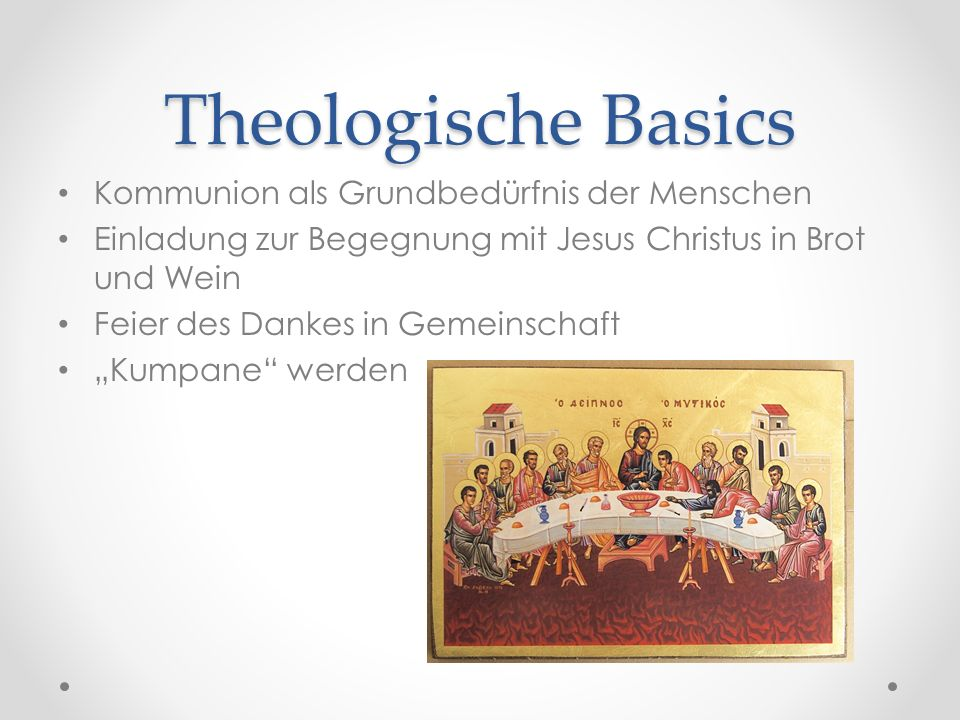 """Theologische Basics Kommunion als Grundbedürfnis der Menschen Einladung zur Begegnung mit Jesus Christus in Brot und Wein Feier des Dankes in Gemeinschaft """"Kumpane werden"""