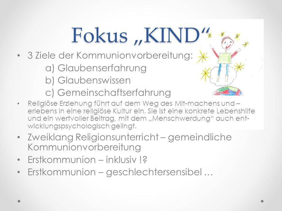 """Fokus """"KIND 3 Ziele der Kommunionvorbereitung: a) Glaubenserfahrung b) Glaubenswissen c) Gemeinschaftserfahrung Religiöse Erziehung führt auf dem Weg des Mit-machens und – erlebens in eine religiöse Kultur ein."""