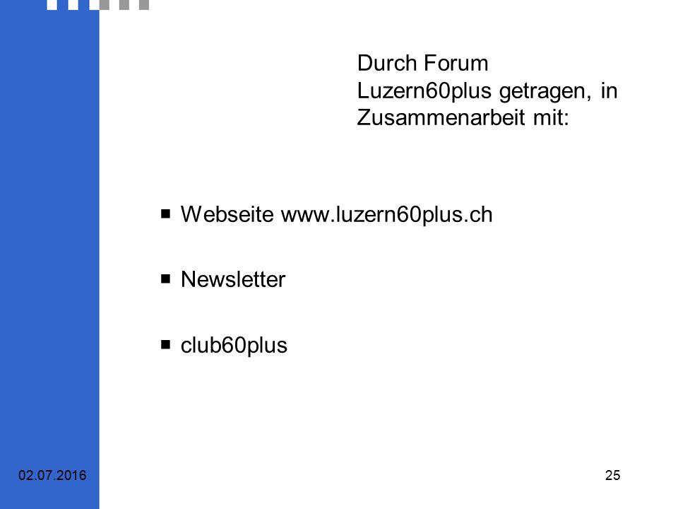 Durch Forum Luzern60plus getragen, in Zusammenarbeit mit:  Webseite www.luzern60plus.ch  Newsletter  club60plus 02.07.201625