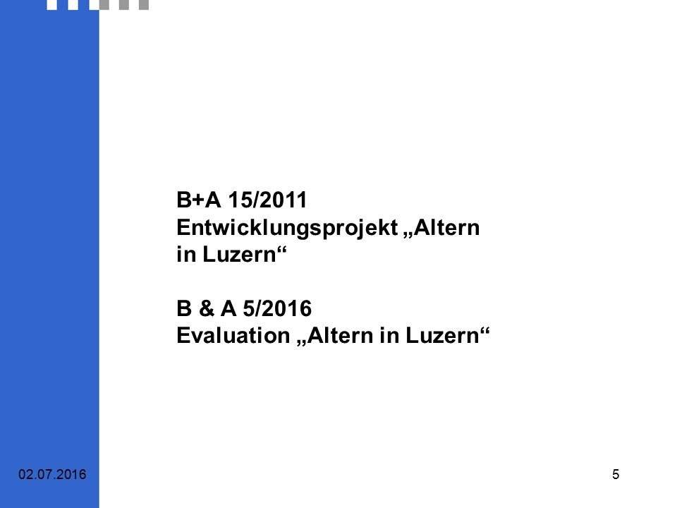 "02.07.20165 B+A 15/2011 Entwicklungsprojekt ""Altern in Luzern"" B & A 5/2016 Evaluation ""Altern in Luzern"""