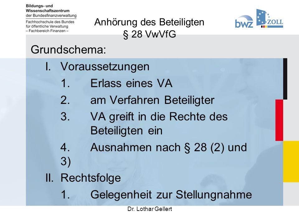 Anhörung des Beteiligten § 28 VwVfG Dr. Lothar Gellert Grundschema: I.