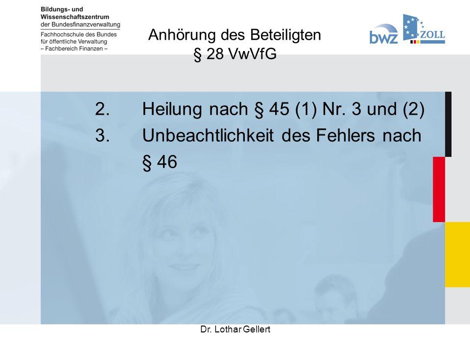 Anhörung des Beteiligten § 28 VwVfG Dr. Lothar Gellert 2.Heilung nach § 45 (1) Nr.