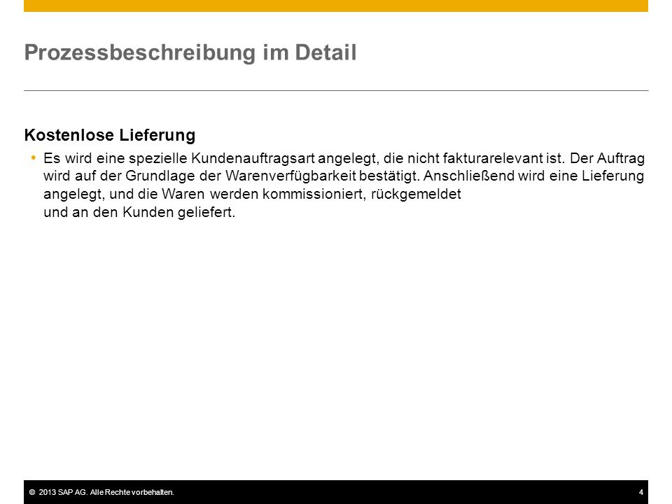 ©2013 SAP AG. Alle Rechte vorbehalten.4 Prozessbeschreibung im Detail Kostenlose Lieferung  Es wird eine spezielle Kundenauftragsart angelegt, die ni
