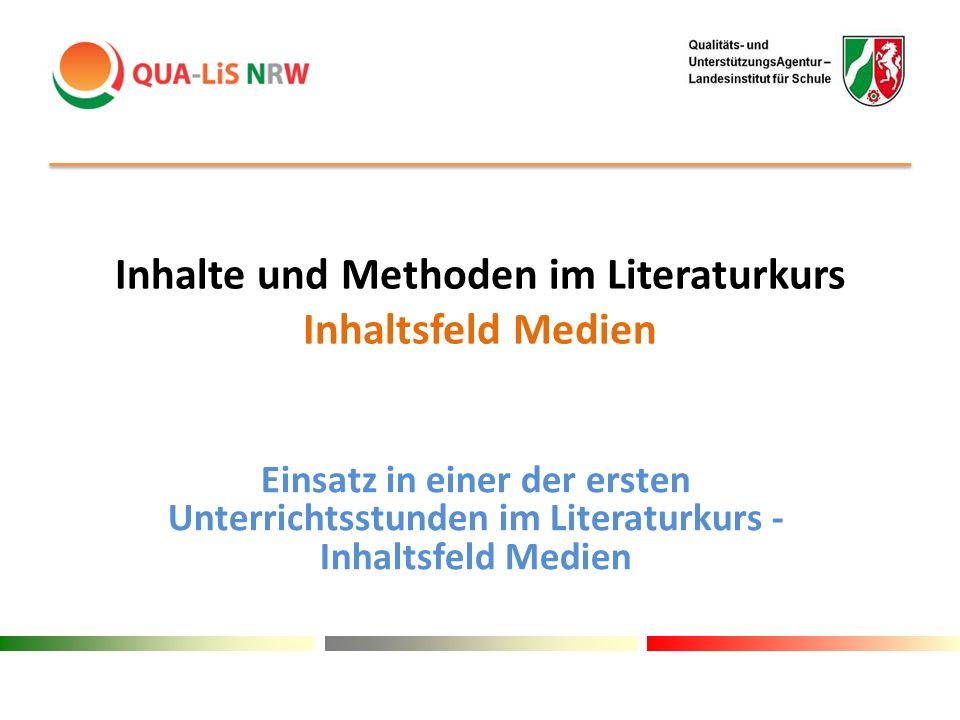 Inhalte und Methoden im Literaturkurs Inhaltsfeld Medien Einsatz in einer der ersten Unterrichtsstunden im Literaturkurs - Inhaltsfeld Medien