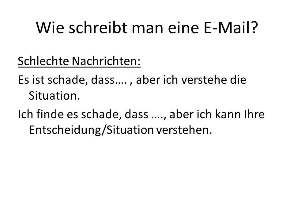 Wie schreibt man eine E-Mail? Schlechte Nachrichten: Es ist schade, dass…., aber ich verstehe die Situation. Ich finde es schade, dass …., aber ich ka