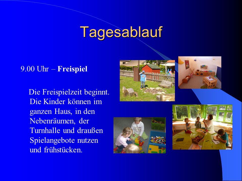 Tagesablauf 9.00 Uhr – Freispiel Die Freispielzeit beginnt. Die Kinder können im ganzen Haus, in den Nebenräumen, der Turnhalle und draußen Spielangeb
