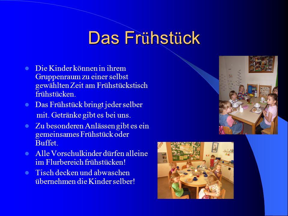 Das Fr ü hst ü ck Die Kinder können in ihrem Gruppenraum zu einer selbst gewählten Zeit am Frühstückstisch frühstücken. Das Frühstück bringt jeder sel