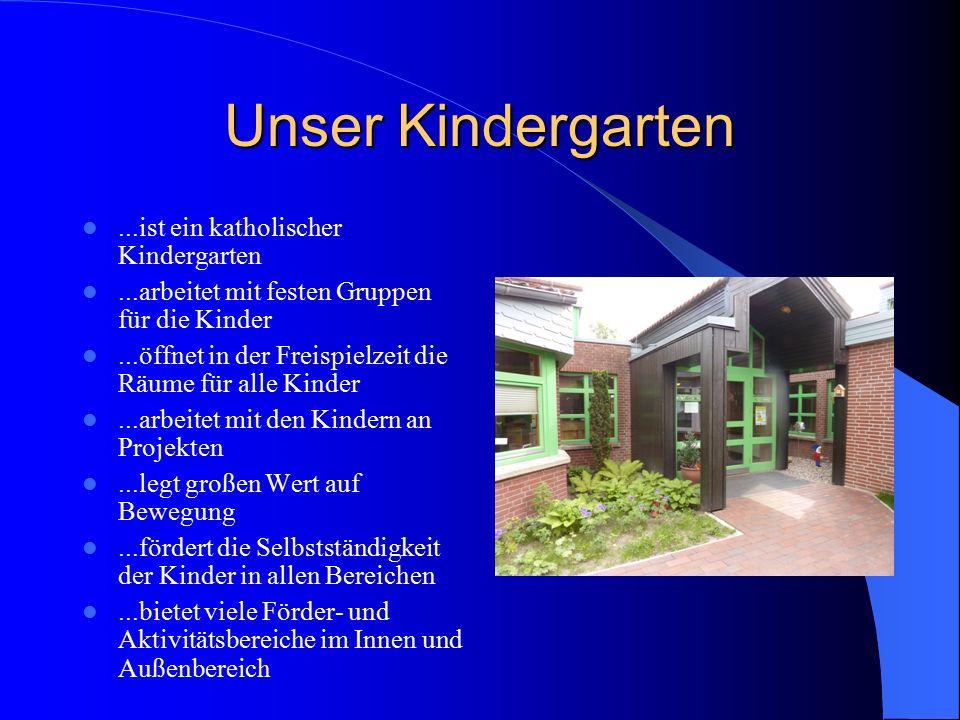 Unser Kindergarten...ist ein katholischer Kindergarten...arbeitet mit festen Gruppen für die Kinder...öffnet in der Freispielzeit die Räume für alle K