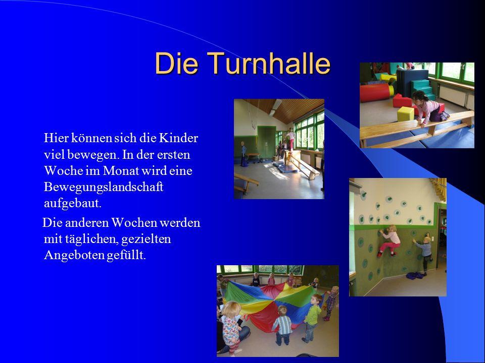 Die Turnhalle Hier können sich die Kinder viel bewegen. In der ersten Woche im Monat wird eine Bewegungslandschaft aufgebaut. Die anderen Wochen werde
