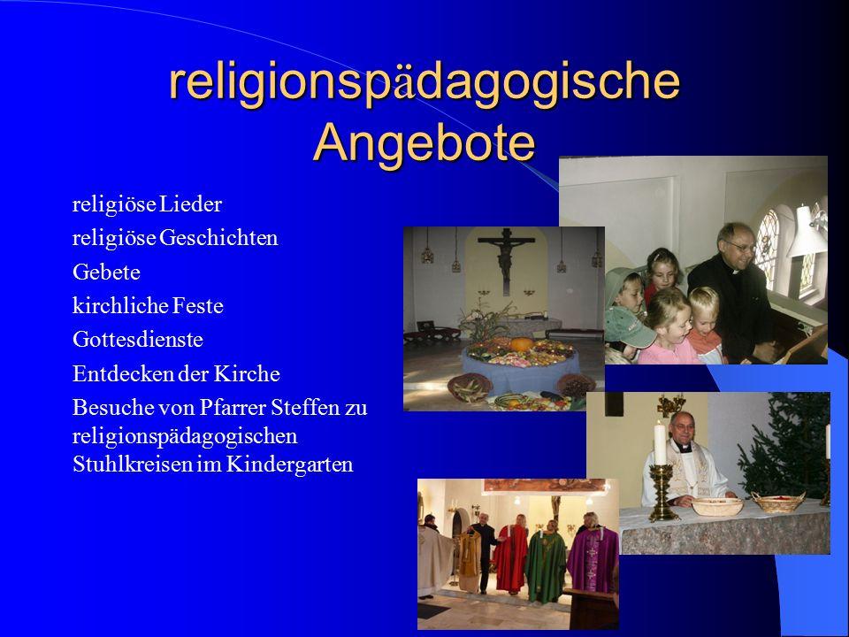 religionsp ä dagogische Angebote religiöse Lieder religiöse Geschichten Gebete kirchliche Feste Gottesdienste Entdecken der Kirche Besuche von Pfarrer
