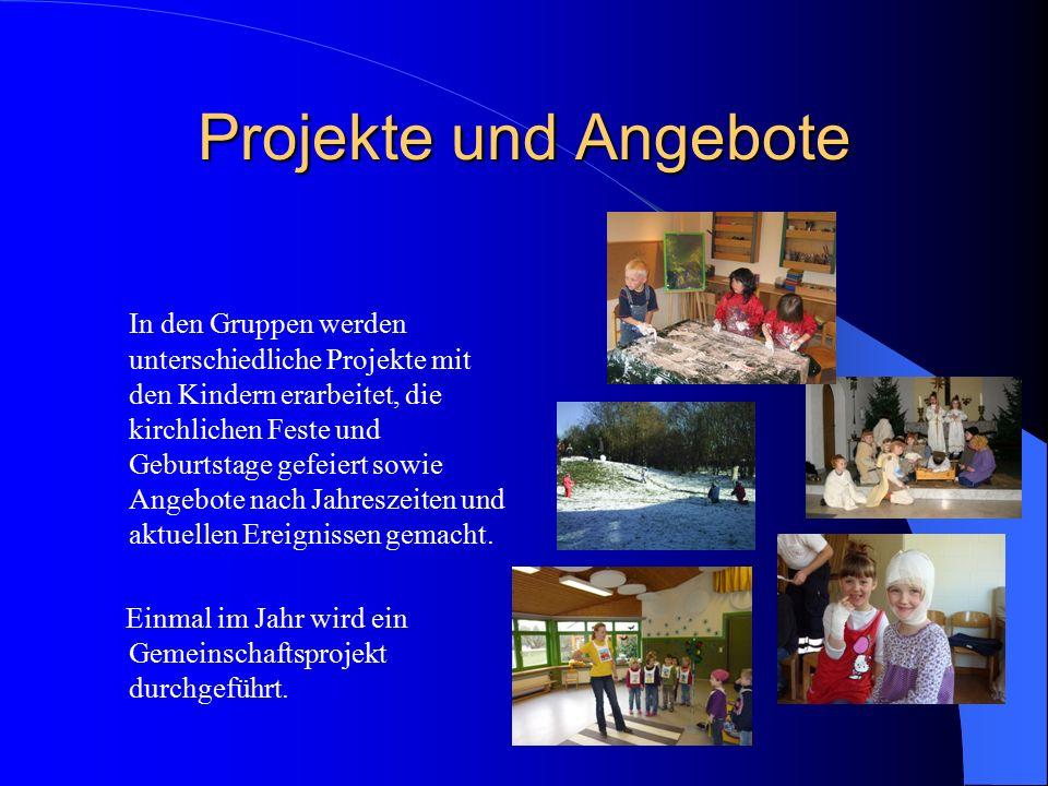 Projekte und Angebote In den Gruppen werden unterschiedliche Projekte mit den Kindern erarbeitet, die kirchlichen Feste und Geburtstage gefeiert sowie