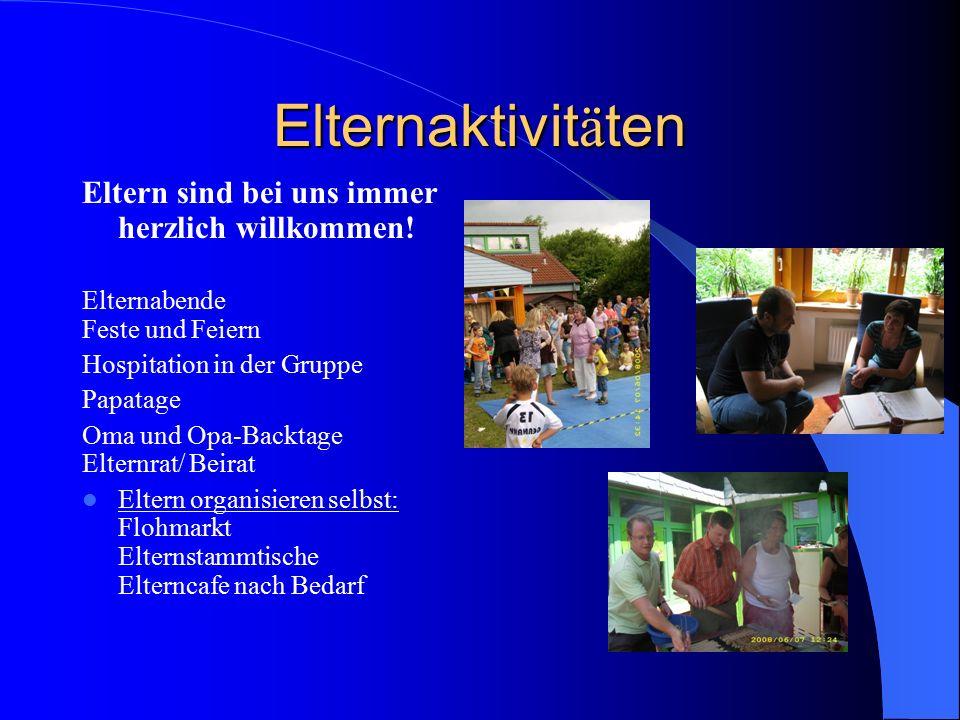 Elternaktivit ä ten Eltern sind bei uns immer herzlich willkommen! Elternabende Feste und Feiern Hospitation in der Gruppe Papatage Oma und Opa-Backta