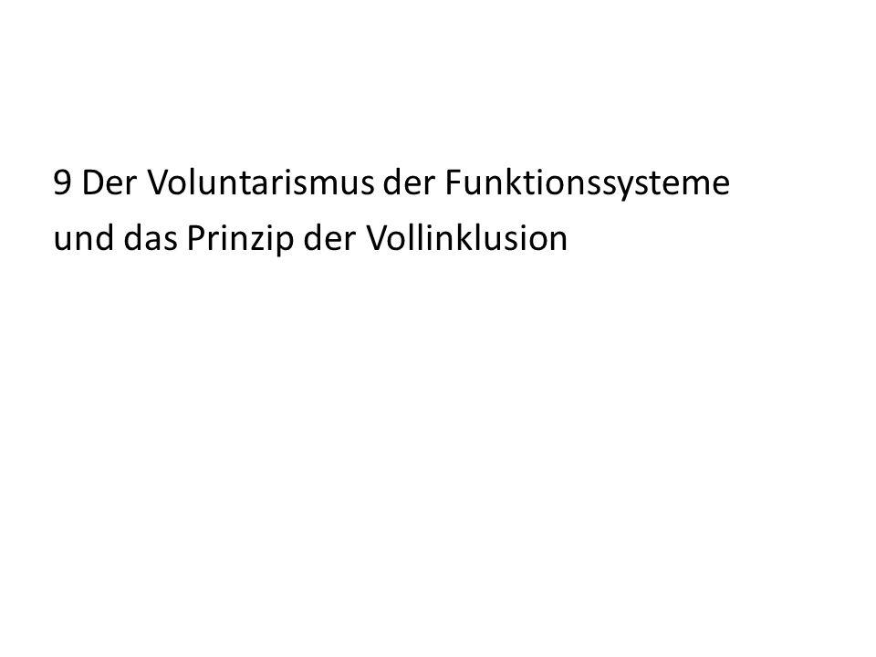 9 Der Voluntarismus der Funktionssysteme und das Prinzip der Vollinklusion