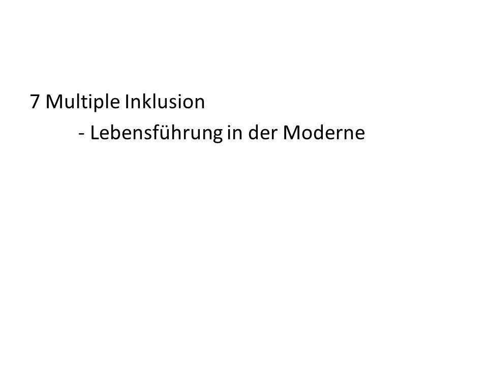 7 Multiple Inklusion - Lebensführung in der Moderne