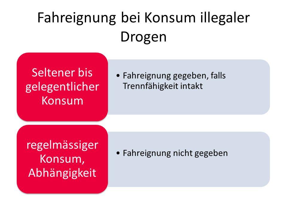 Fahreignung bei Konsum illegaler Drogen Fahreignung gegeben, falls Trennfähigkeit intakt Seltener bis gelegentlicher Konsum Fahreignung nicht gegeben regelmässiger Konsum, Abhängigkeit