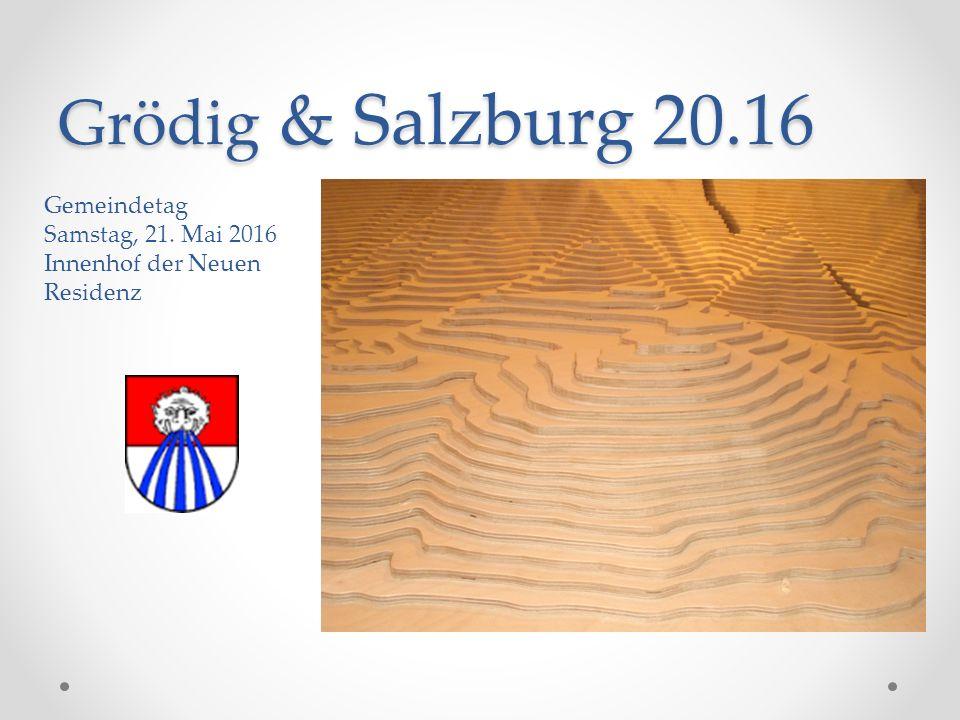 Grödig & Salzburg 20.16 Gemeindetag Samstag, 21. Mai 2016 Innenhof der Neuen Residenz