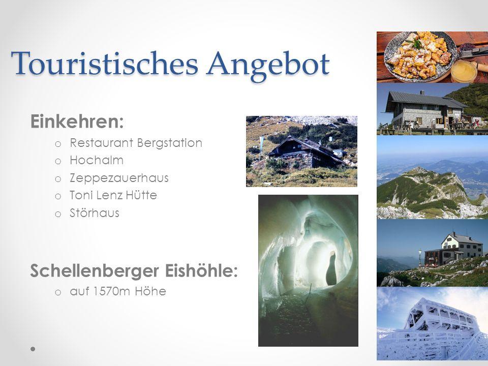 Touristisches Angebot Einkehren: o Restaurant Bergstation o Hochalm o Zeppezauerhaus o Toni Lenz Hütte o Störhaus Schellenberger Eishöhle: o auf 1570m Höhe