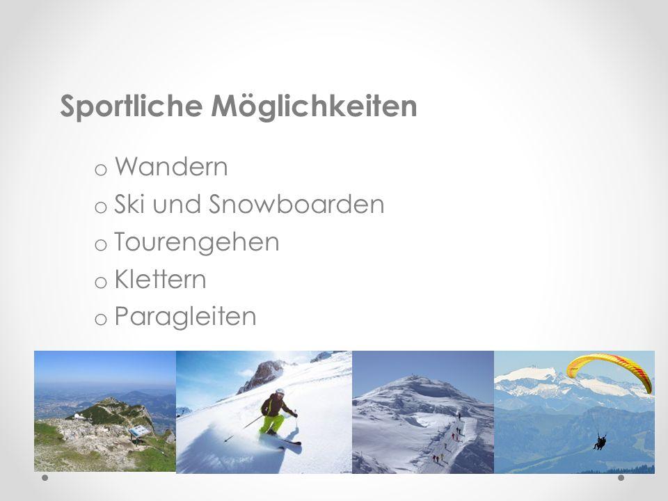 Sportliche Möglichkeiten o Wandern o Ski und Snowboarden o Tourengehen o Klettern o Paragleiten