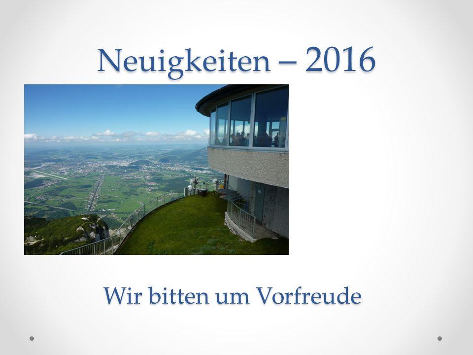 Neuigkeiten – 2016 Wir bitten um Vorfreude