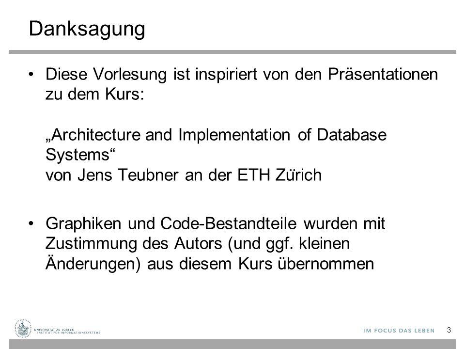 """Danksagung Diese Vorlesung ist inspiriert von den Präsentationen zu dem Kurs: """"Architecture and Implementation of Database Systems von Jens Teubner an der ETH Zu ̈ rich Graphiken und Code-Bestandteile wurden mit Zustimmung des Autors (und ggf."""