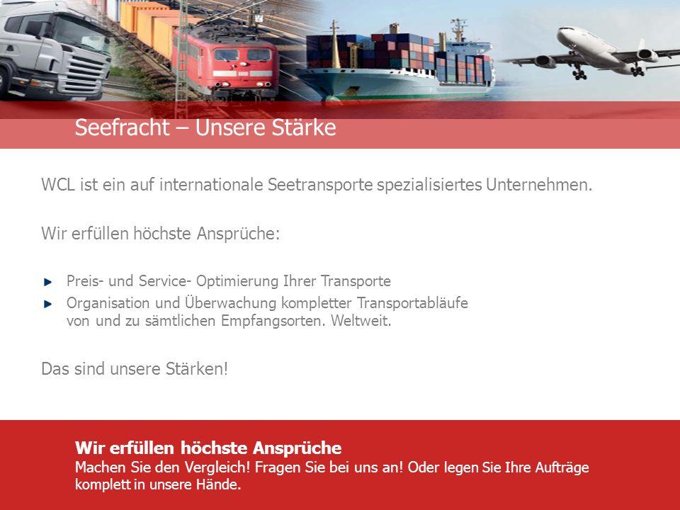 Unternehmensinformation Seefracht – Unsere Stärke WCL ist ein auf internationale Seetransporte spezialisiertes Unternehmen.