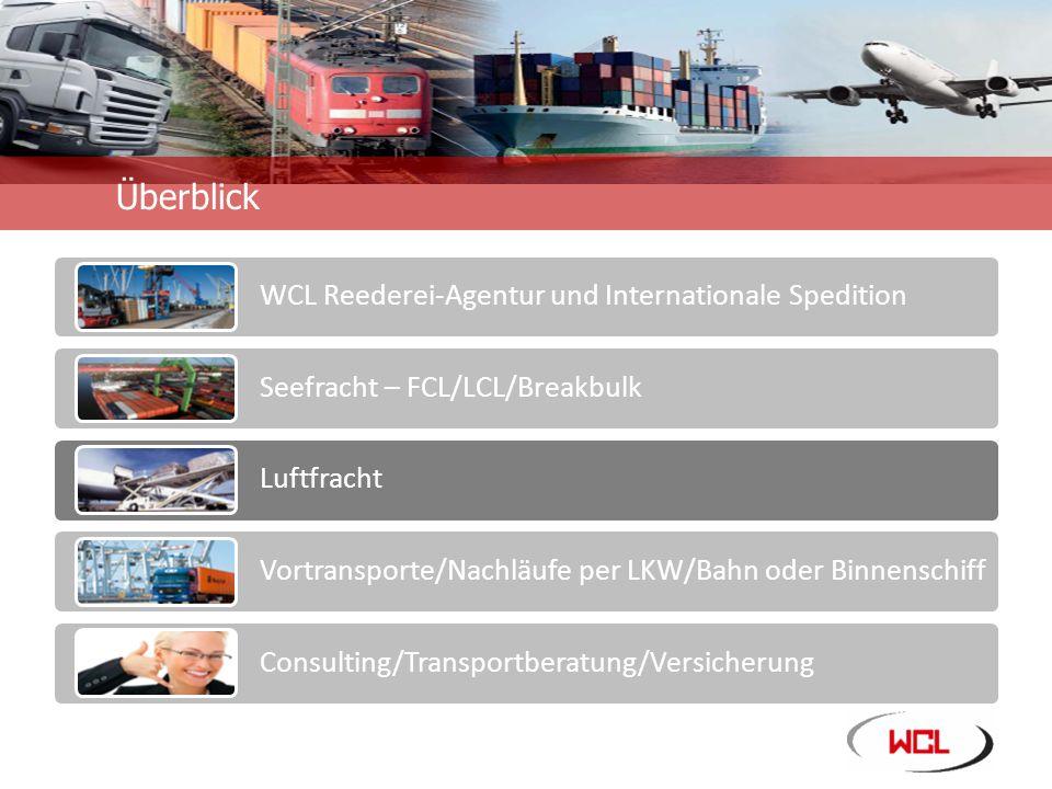 Unternehmensinformation Überblick WCL Reederei-Agentur und Internationale Spedition Seefracht – FCL/LCL/Breakbulk Luftfracht Vortransporte/Nachläufe per LKW/Bahn oder Binnenschiff Consulting/Transportberatung/Versicherung