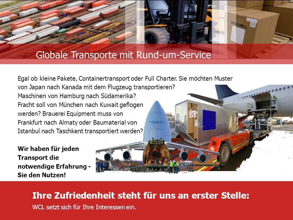 Globale Transporte mit Rund-um-Service Ihre Zufriedenheit steht für uns an erster Stelle: WCL setzt sich für Ihre Interessen ein.