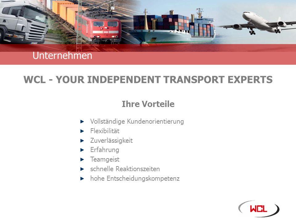 Unternehmensinformation WCL - YOUR INDEPENDENT TRANSPORT EXPERTS Ihre Vorteile Unternehmen Vollständige Kundenorientierung Flexibilität Zuverlässigkeit Erfahrung Teamgeist schnelle Reaktionszeiten hohe Entscheidungskompetenz