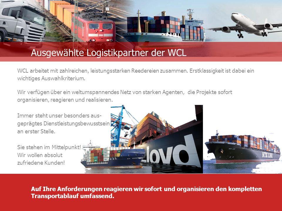 Ausgewählte Logistikpartner der WCL Auf Ihre Anforderungen reagieren wir sofort und organisieren den kompletten Transportablauf umfassend.