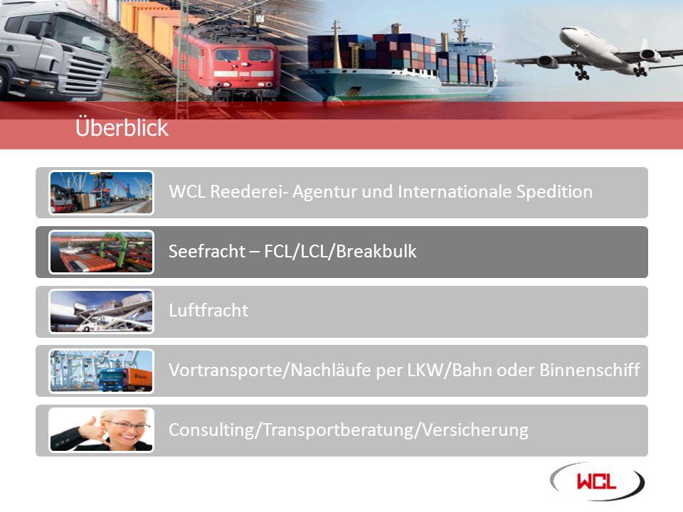 Unternehmensinformation Überblick WCL Reederei- Agentur und Internationale Spedition Seefracht – FCL/LCL/Breakbulk Luftfracht Vortransporte/Nachläufe per LKW/Bahn oder Binnenschiff Consulting/Transportberatung/Versicherung