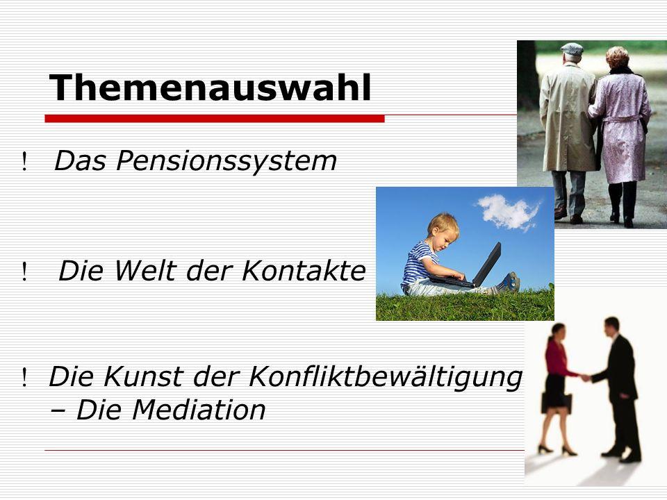 Themenauswahl Das Pensionssystem  Die Welt der Kontakte  Die Kunst der Konfliktbewältigung – Die Mediation