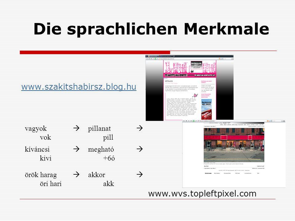 Die sprachlichen Merkmale www.szakitshabirsz.blog.hu vagyok  vok pillanat  pill kíváncsi  kivi megható  +6ó örök harag  öri hari akkor  akk www.wvs.topleftpixel.com