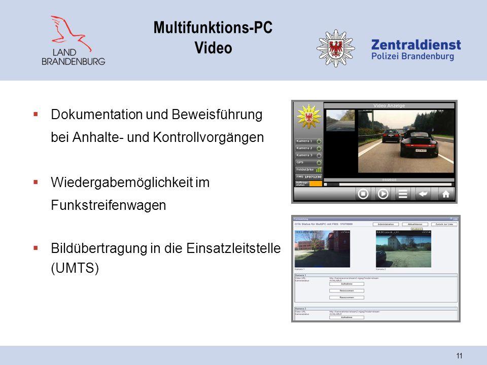 11 Multifunktions-PC Video  Dokumentation und Beweisführung bei Anhalte- und Kontrollvorgängen  Wiedergabemöglichkeit im Funkstreifenwagen  Bildübertragung in die Einsatzleitstelle (UMTS)