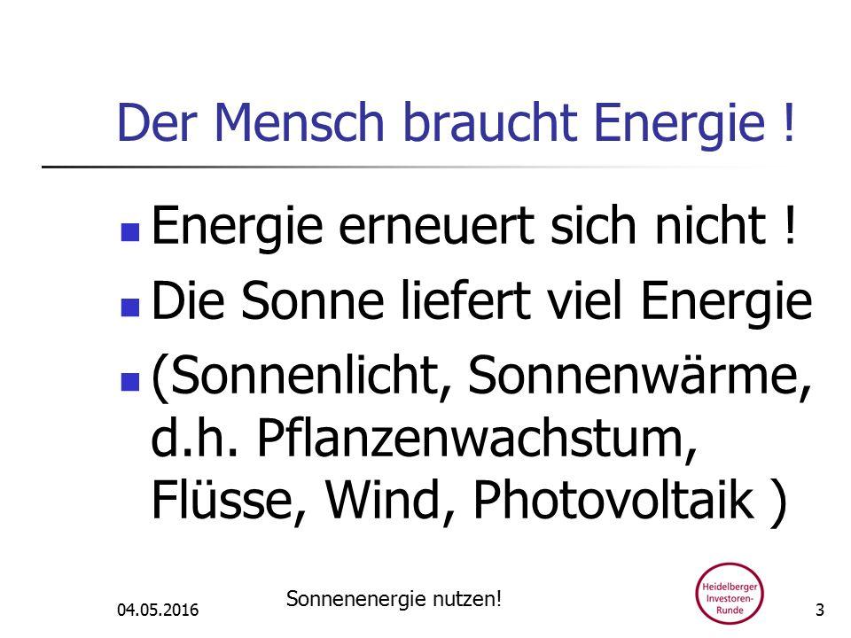 Der Mensch braucht Energie . Energie erneuert sich nicht .
