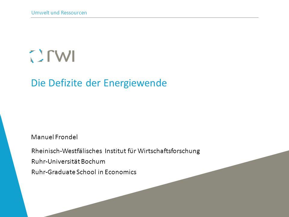 Manuel Frondel Die Defizite der Energiewende Rheinisch-Westfälisches Institut für Wirtschaftsforschung Ruhr-Universität Bochum Ruhr-Graduate School in Economics Umwelt und Ressourcen