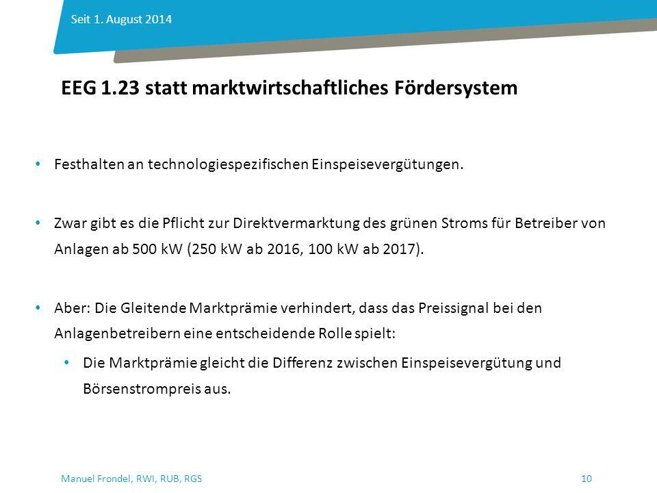 10Manuel Frondel, RWI, RUB, RGS EEG 1.23 statt marktwirtschaftliches Fördersystem Seit 1. August 2014 Festhalten an technologiespezifischen Einspeisev