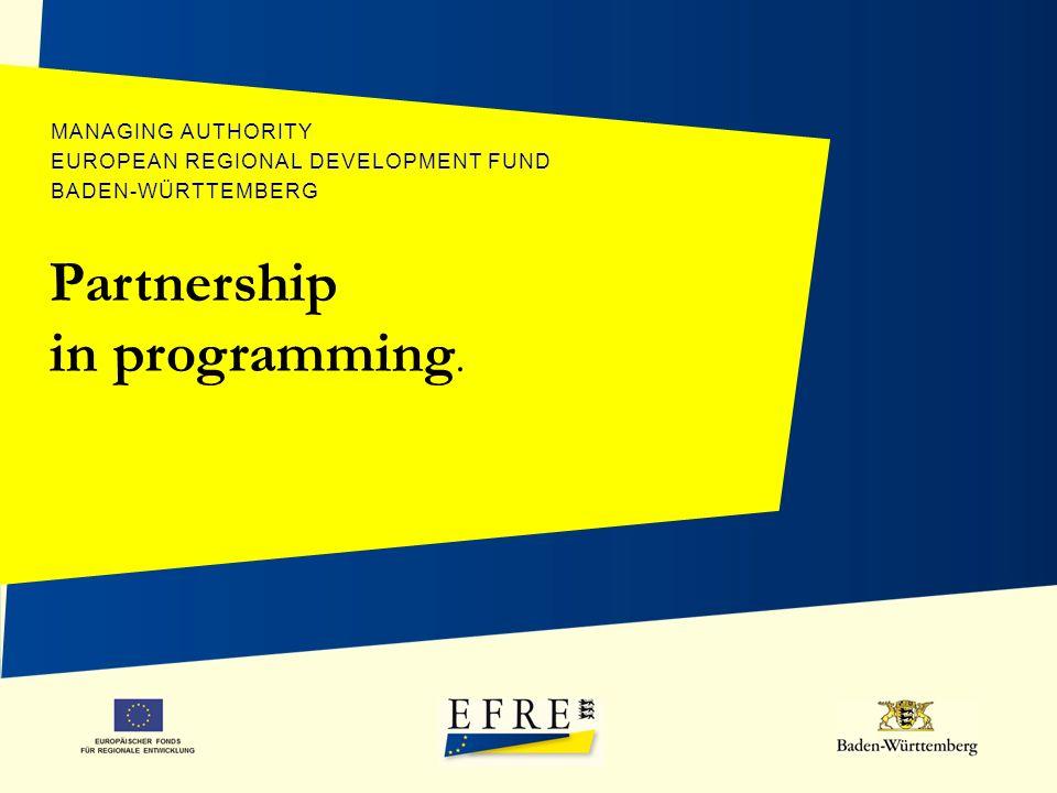 EUROPÄISCHER FONDS FÜR REGIONALE ENTWICKLUNG MANAGING AUTHORITY EUROPEAN REGIONAL DEVELOPMENT FUND BADEN-WÜRTTEMBERG Partnership in programming.