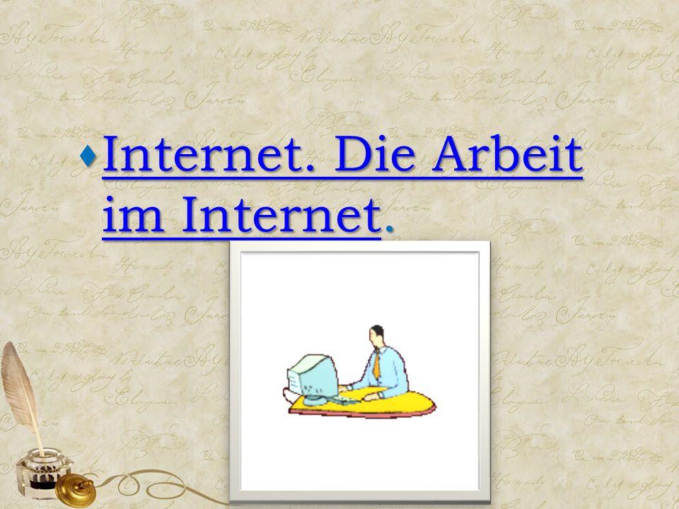  Internet. Die Arbeit im Internet. Internet. Die Arbeit im Internet Internet. Die Arbeit im Internet