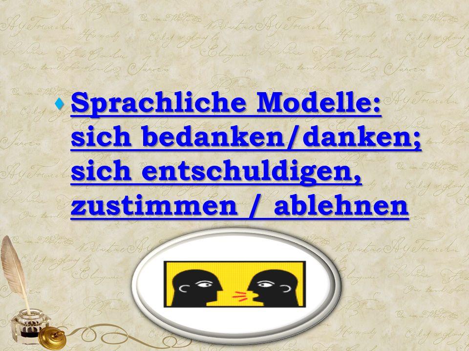  Sprachliche Modelle: sich bedanken/danken; sich entschuldigen, zustimmen / ablehnen Sprachliche Modelle: sich bedanken/danken; sich entschuldigen, zustimmen / ablehnen Sprachliche Modelle: sich bedanken/danken; sich entschuldigen, zustimmen / ablehnen